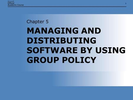 11 MANAGING AND DISTRIBUTING SOFTWARE BY USING GROUP POLICY Chapter 5.