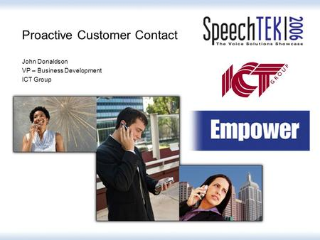 Proactive Customer Contact John Donaldson VP – Business Development ICT Group.