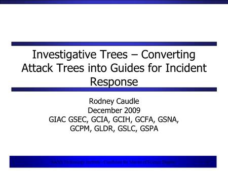1 SANS Technology Institute - Candidate for Master of Science Degree 1 Investigative Trees – Converting Attack Trees into Guides for Incident Response.