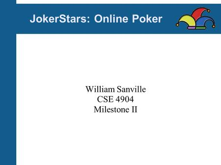 JokerStars: Online Poker William Sanville CSE 4904 Milestone II.