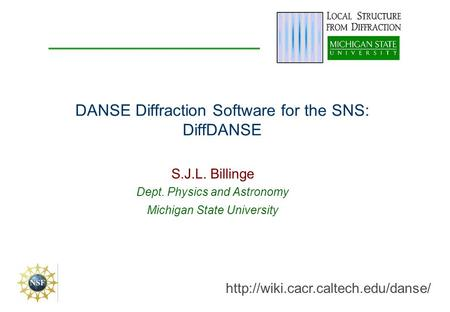DANSE Diffraction Software for the SNS: DiffDANSE S.J.L. Billinge Dept. Physics and Astronomy Michigan State University.