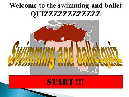START !!! Welcome to the swimming and ballet QUIZZZZZZZZZZZZ.