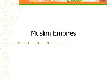 Muslim Empires. The Ottomans: From Frontier Warriors to Empire Builders Last decades of 13 th century Turkic peoples flooded the region (Asia minor)
