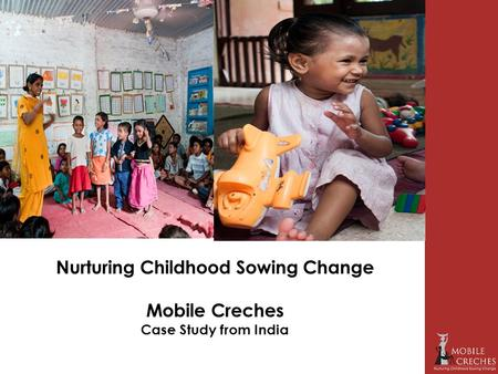 Nurturing Childhood Sowing Change Mobile Creches Case Study from India.