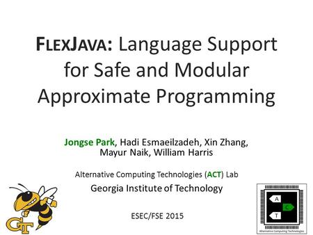 F LEX J AVA : Language Support for Safe and Modular Approximate Programming Jongse Park, Hadi Esmaeilzadeh, Xin Zhang, Mayur Naik, William Harris Alternative.
