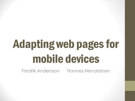 Adapting web pages for mobile devices Fredrik Andersson Hannes Nevalainen.