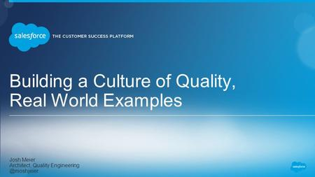 Building a Culture of Quality, Real World Examples