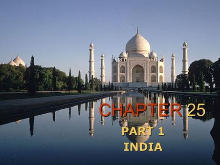 CHAPTER 25 PART 1 INDIA. INVASIONS, EMPIRES, AND INDEPENDENCE  FIRST CIVILIZATIONS IN THE INDUS VALLEY AROUND 2500 B.C.  ARYAN PEOPLE SETTLED ON THE.