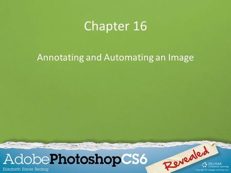Chapter 16 Annotating and Automating an Image. Chapter Lessons Add annotations to an image Create an action Modify an action Use a default action and.