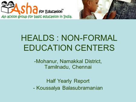 HEALDS : NON-FORMAL EDUCATION CENTERS -Mohanur, Namakkal District, Tamilnadu, Chennai Half Yearly Report - Koussalya Balasubramanian.
