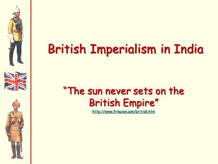 "British Imperialism in India ""The sun never sets on the British Empire"""
