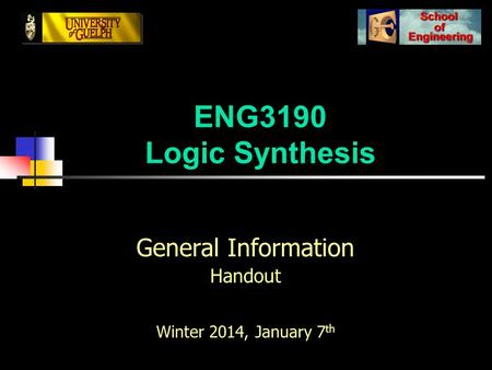 ENG3190 Logic Synthesis General Information Handout Winter 2014, January 7 th.
