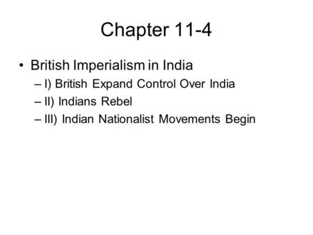 Chapter 11-4 British Imperialism in India –I) British Expand Control Over India –II) Indians Rebel –III) Indian Nationalist Movements Begin.