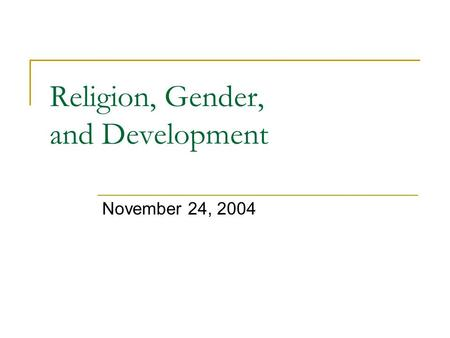 Religion, Gender, and Development November 24, 2004.