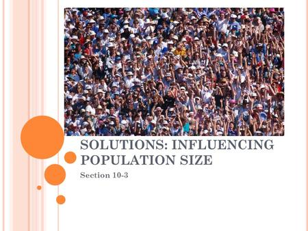 SOLUTIONS: INFLUENCING POPULATION SIZE Section 10-3.