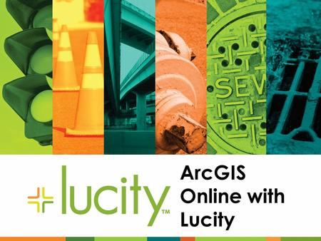 ArcGIS Online with Lucity. Esri's Morphology Command Line Arc/Info 1982 Workgroup Sharing GIS (Librarian) Desktop GIS Enterprise GIS ArcGIS System (Map.