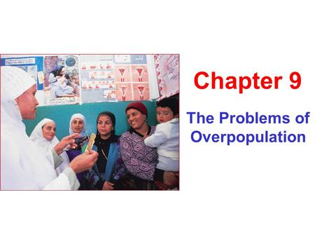 The Problems of Overpopulation Chapter 9. Population and Quality of Life Environmental degradation Hunger Persistent poverty Economic stagnation Urban.