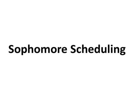 Sophomore Scheduling DIRECTIONS: Counselors will meet with students during their English class to complete their schedule online during the week of.