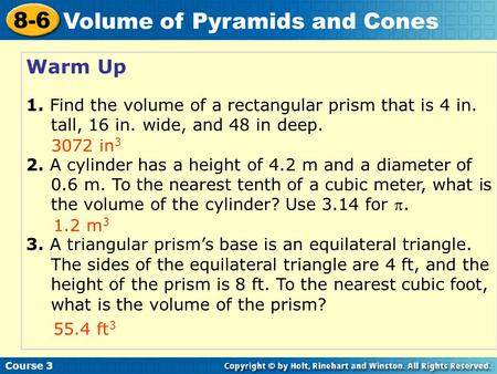 Warm Up 1. Find the volume of a rectangular prism that is 4 in. tall, 16 in. wide, and 48 in deep. 2. A cylinder has a height of 4.2 m and a diameter of.