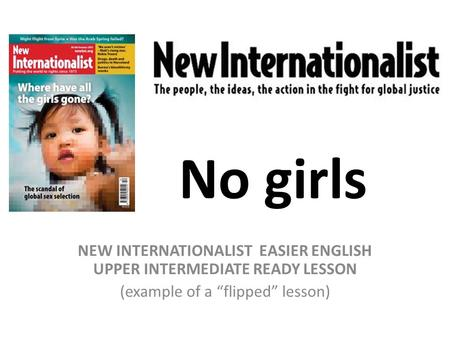 "No girls NEW INTERNATIONALIST EASIER ENGLISH UPPER INTERMEDIATE READY LESSON (example of a ""flipped"" lesson)"