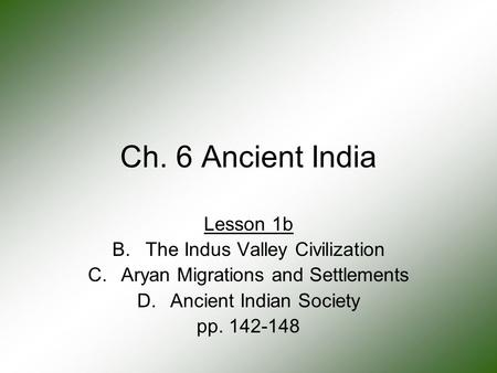 Ch. 6 Ancient India Lesson 1b The Indus Valley Civilization