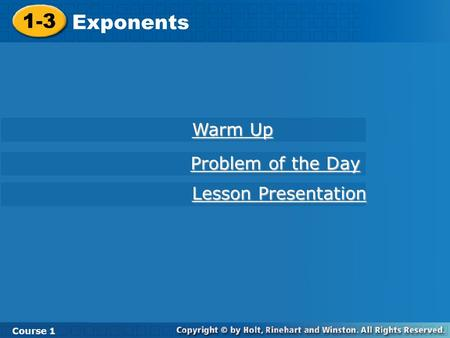 Course 1 1-3 Exponents 1-3 Exponents Course 1 Warm Up Warm Up Lesson Presentation Lesson Presentation Problem of the Day Problem of the Day.