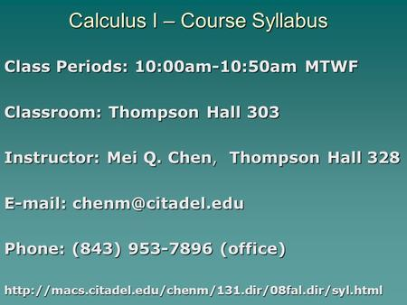 Calculus I – Course Syllabus Class Periods: 10:00am-10:50am MTWF Classroom: Thompson Hall 303 Instructor: Mei Q. Chen, Thompson Hall 328