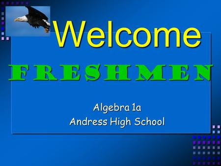 Welcome Algebra 1a Andress High School Freshmen. Sun Valley D-Bldg Admin Library Band Cafe Gym Science A B C Stadium ROTC.