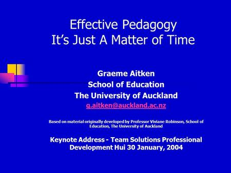 Effective Pedagogy It's Just A Matter of Time Graeme Aitken School of Education The University of Auckland Based on material originally.