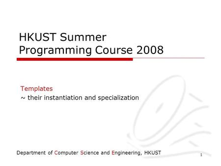 Templates an introduction simple template functions template t department of computer science and engineering hkust 1 hkust summer programming course 2008 templates pronofoot35fo Gallery