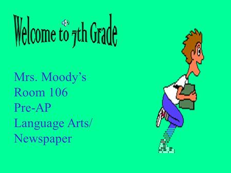 Mrs. Moody's Room 106 Pre-AP Language Arts/ Newspaper.
