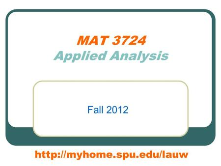 MAT 3724 Applied Analysis Fall 2012