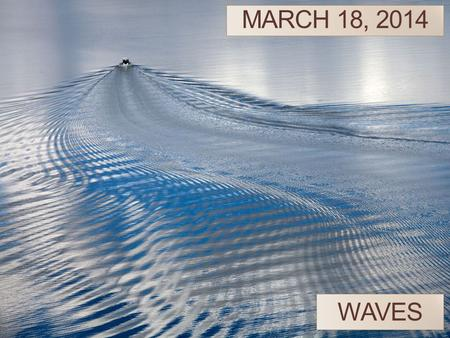 MARCH 18, 2014 WAVES. Two-source interference pattern with sources oscillating in phase.