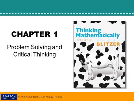 © 2010 Pearson Prentice Hall. All rights reserved. CHAPTER 1 Problem Solving and Critical Thinking.