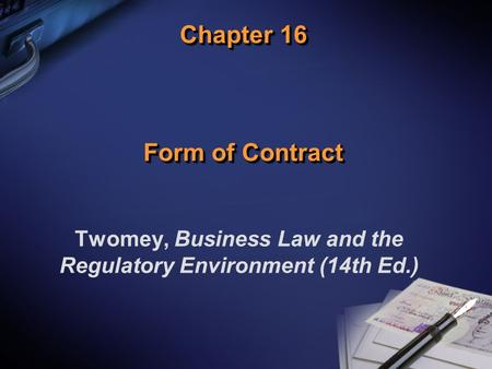 Chapter 16 Form of Contract Twomey, Business Law and the Regulatory Environment (14th Ed.)