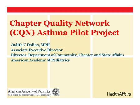 Chapter Quality Network (CQN) Asthma Pilot Project Judith C Dolins, MPH Associate Executive Director Director, Department of Community, Chapter and State.