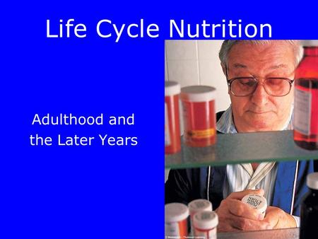 Life Cycle Nutrition Adulthood and the Later Years.