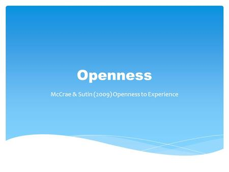 Openness McCrae & Sutin (2009) Openness to Experience.