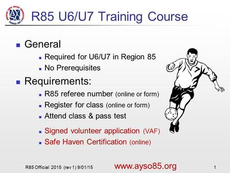 R85 U6/U7 Training Course General Required for U6/U7 in Region 85 No Prerequisites Requirements: R85 referee number (online or form) Register for class.