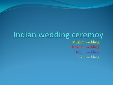 Muslim wedding. Christian wedding. Hindu wedding. Sikh wedding.