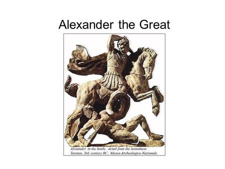 Alexander the Great. Philip II Ruled Macedonia from 359- 336 B.C. and transformed it into a powerful military machine Moved into northern Greece and met.