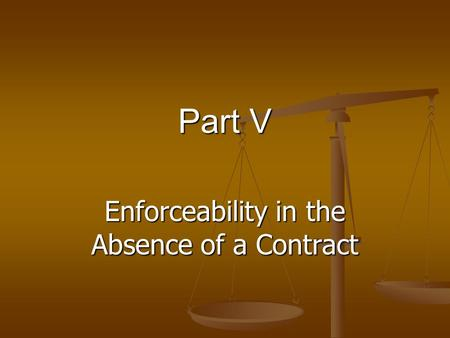 Part V Enforceability in the Absence of a Contract.