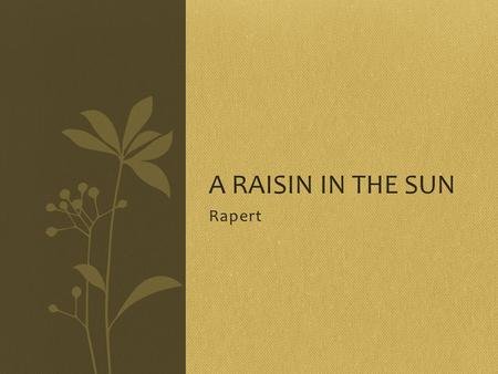 Rapert A RAISIN IN THE SUN. Activity 1. What is the American Dream? Why do people from other countries immigrate to America? When we talk about The American.