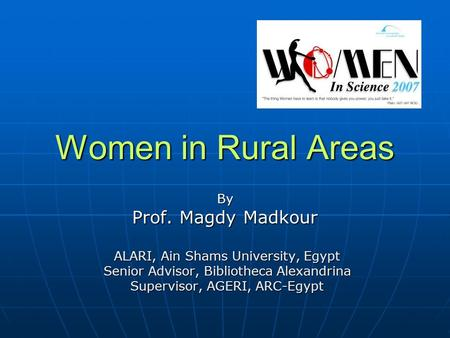 Women in Rural Areas By Prof. Magdy Madkour ALARI, Ain Shams University, Egypt ALARI, Ain Shams University, Egypt Senior Advisor, Bibliotheca Alexandrina.