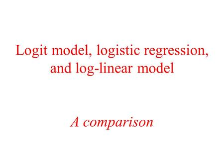 Logit model, logistic regression, and log-linear model A comparison.