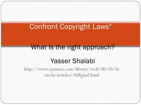 ztech/articles/10digital.html Cyberspace Programmers Confront Copyright Laws What Is the right approach?