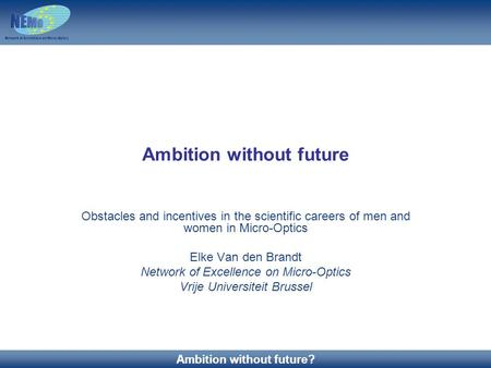 31/10/2006 1 Benefits of being a Member Ambition without future? Ambition without future Obstacles and incentives in the scientific careers of men and.