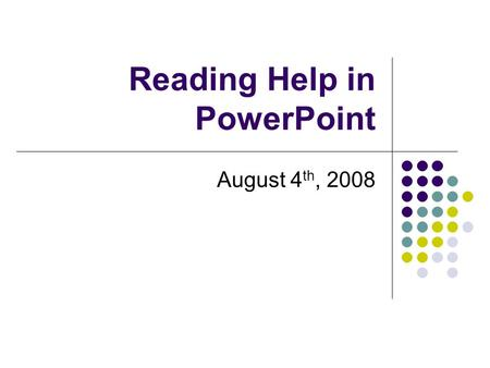 Reading Help in PowerPoint August 4 th, 2008 Workshop Agenda Make a folder on the desktop Make reading passages, stories, poems or vocabulary words with.