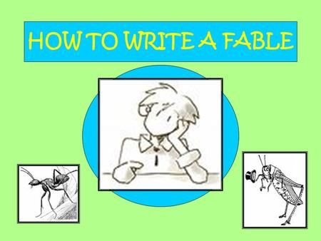 HOW TO WRITE A FABLE. Fables… … a story that teaches a lesson …characters are animals …animals talk ***