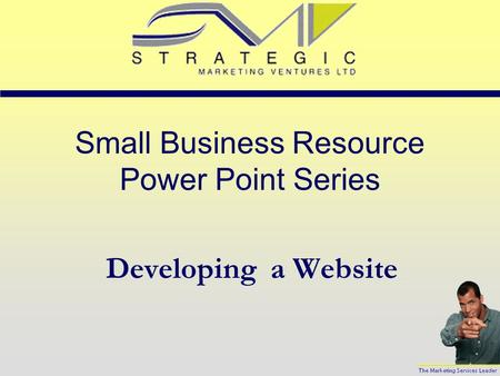 Small Business Resource Power Point Series Developing a Website.